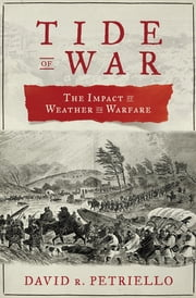Tide of War - The Impact of Weather on Warfare ebook by David R. Petriello