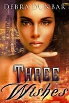 Three Wishes ebook by Debra Dunbar