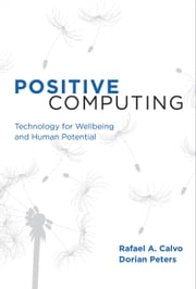 Positive Computing - Technology for Wellbeing and Human Potential ebook by Rafael A. Calvo,Dorian Peters