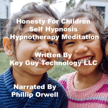 Honesty For Children Self Hypnosis Hypnotherapy Meditation audiobook by Key Guy Technology LLC