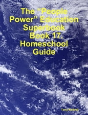 "The ""People Power"" Education Superbook: Book 17. Homeschool Guide ebook by Tony Kelbrat"