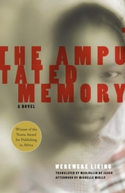 The Amputated Memory - A Novel ebook by Werewere Liking,Marjolijn de Jager,Michelle Mielly