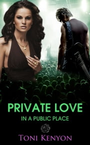Private Love in a Public Place - Rockstar Romance ebook by Toni Kenyon