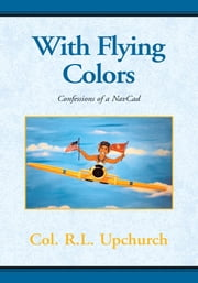 With Flying Colors - Confessions of a NavCad ebook by Richard L Upchurch