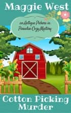 Cotton Picking Murder - Antique Pickers in Paradise Cozy Mystery Series, #2 eBook by Maggie West