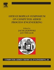 19th European Symposium on Computer Aided Process Engineering - ESCAPE-19: June 14-17, 2009, Cracow, Poland ebook by Jacek Jezowski,Jan Thullie