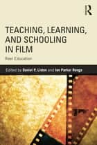 Teaching, Learning, and Schooling in Film - Reel Education ebook by Daniel P. Liston, Ian Renga