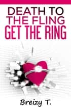 Death To The Fling, Get The Ring ebook by Breizy T