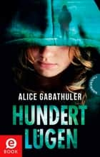 Hundert Lügen eBook by Alice Gabathuler