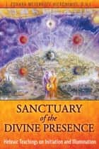 Sanctuary of the Divine Presence - Hebraic Teachings on Initiation and Illumination ebook by J. Zohara Meyerhoff Hieronimus, D.H.L.