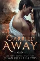 Carried Away ebook by Susan Kiernan-Lewis