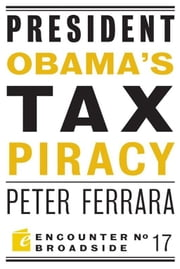 President Obama's Tax Piracy ebook by Peter Ferrara