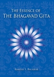 The Essence Of The Bhagavad Gita ebook by Ramesh S. Balsekar