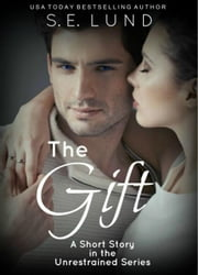 The Gift - The Unrestrained Series, #5 ebook by S. E. Lund