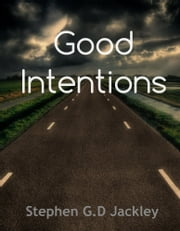 Good Intentions ebook by Stephen G.D Jackley