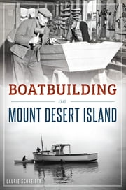 Boatbuilding on Mount Desert Island ebook by Laurie Schreiber