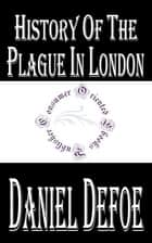 History of the Plague in London (Annotated) ebook by Daniel Defoe