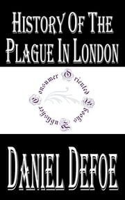 History of the Plague in London ebook by Daniel Defoe