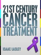 21st Century Cancer Treatment ebook by Isaac Lasley