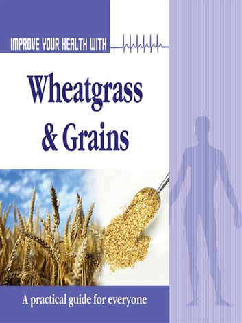 Improve Your Health With Wheatgrass and Grains ebook by Rajeev Sharma