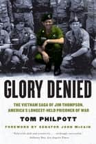 Glory Denied: The Vietnam Saga of Jim Thompson, America's Longest-Held Prisoner of War ebook by Tom Philpott,John McCain