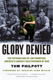 Glory Denied: The Vietnam Saga of Jim Thompson, America's Longest-Held Prisoner of War - The Vietnam Saga of Jim Thompson, America's Longest-Held Prisoner of War ebook by Tom Philpott,John McCain
