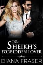 The Sheikh's Forbidden Lover ebook by Diana Fraser