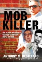 Mob Killer - The Bloody Rampage of Charles Carneglia, Mafia Hit Man ekitaplar by Anthony M. DeStefano