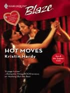 Hot Moves ebook by Kristin Hardy