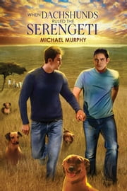 When Dachshunds Ruled the Serengeti ebook by Michael Murphy