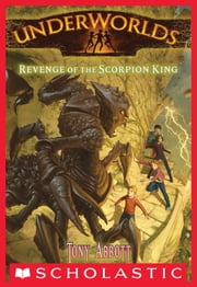 Underworlds #3: Revenge of the Scorpion King ebook by Tony Abbott,Antonio Javier Caparo