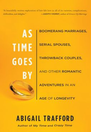 As Time Goes By - Boomerang Marriages, Serial Spouses, Throwback Couples, and Other Romantic Adventures in an Age of L ebook by Abigail Trafford