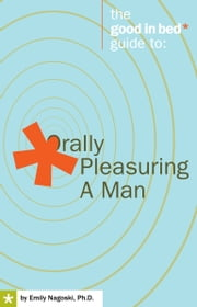 Orally Pleasuring a Man ebook by Emily Nagoski Ph.D.