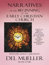 Narratives of the Beginning of the Early Christian Church - Book Four ebook by Del Mueller