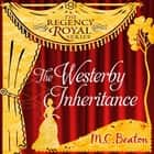 The Westerby Inheritance - Regency Royal 1 audiobook by M.C. Beaton