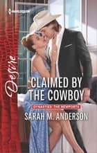 Claimed by the Cowboy - A Sexy Western Contemporary Romance ebook by Sarah M. Anderson