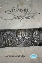 The Tarnished Scepter ebook by John Smalldridge