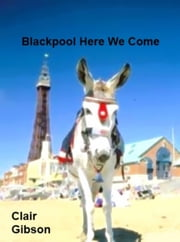 Blackpool Here We Come ebook by Clair Gibson