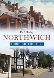Northwich Through the Ages ebook by Paul Hurley