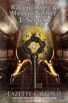 Raventower & Merriweather 1: Secrets ebook by Lazette Gifford