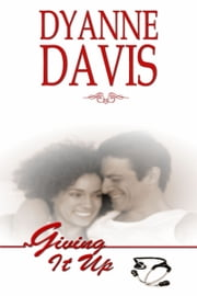 Giving It Up ebook by Dyanne Davis