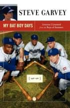 My Bat Boy Days ebook by Steve Garvey