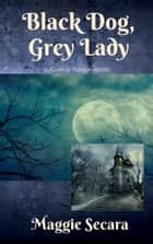Black Dog, Grey Lady ebook by Maggie Secara