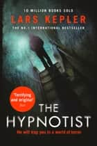 The Hypnotist (Joona Linna, Book 1) ebook by Lars Kepler