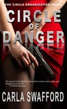 Circle of Danger - The Circle Series ebook by Carla Swafford