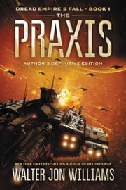 The Praxis - Dread Empire's Fall ebook by Walter Jon Williams