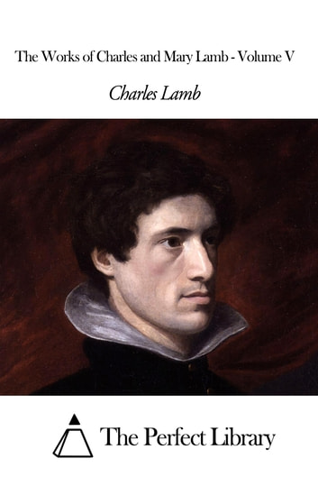 The Works of Charles and Mary Lamb - Volume V ebook by Charles Lamb