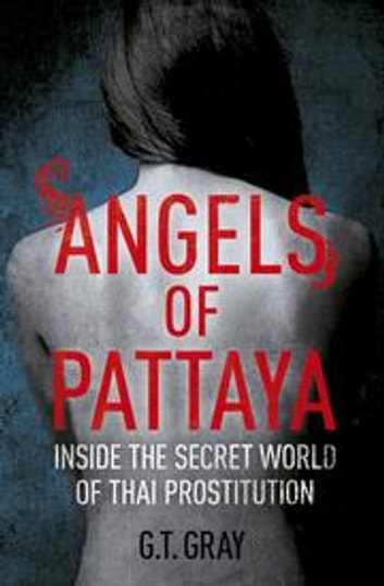 Angels of Pattaya - Inside the Secret World of Thai Prostitution ebook by GT Gray