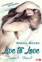 Live to Love - Saison 1 - Tome 2 ebook by Shana Keers