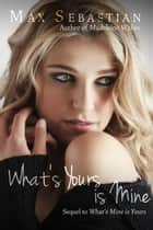 What's Yours Is Mine ebook by Max Sebastian